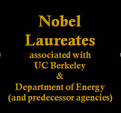 Nobel Laureates associated with UC Berkeley and DOE/predecessor agencies