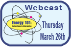 Energy 101, Webcast Thursday, March 26th