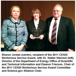 Sharon Jordan (center), recipient of the 2011 CENDI Meritorious Service Award, with Dr. Walter Warnick (left), Director of the Department of Energy Office of Scientific and Technical Information and Eleanor Frierson, Chair of the 2011 CENDI Meritorious Service Award Committee and Science.gov Alliance Chair.